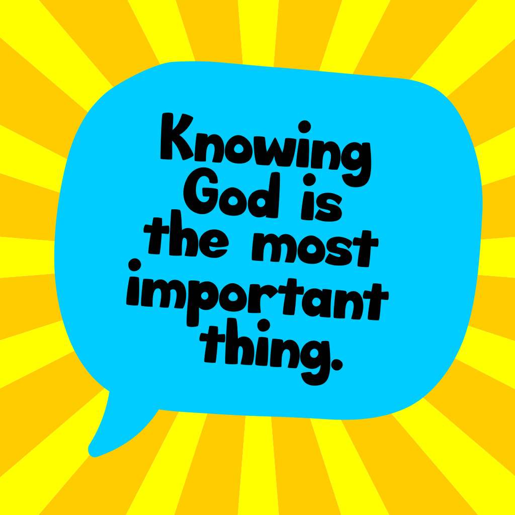 Knowing God is the MOST important thing